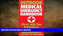 FAVORITE BOOK  Outdoor Medical Emergency Handbook: First Aid for Travelers, Backpackers,