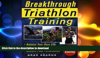 GET PDF  Breakthrough Triathlon Training: How to Balance Your Busy Life, Avoid Burnout and Achieve