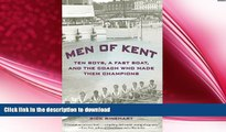 Men of Kent: Ten Boys, A Fast Boat, and the Coach Who Made Them Champions