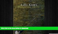 FAVORITE BOOK  Lefty Kreh s Presenting the Fly: A Practical Guide To The Most Important Element