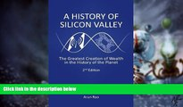 READ FREE FULL  A History of Silicon Valley: The Greatest Creation of Wealth in the History of