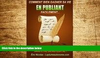 READ FREE FULL  Comment bien gagner sa vie en publiant facilement: Sans editeur, sans investir,