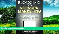 Must Have  Blogging for Network Marketing: The Unique  3 R  Strategy That Took Me From Network