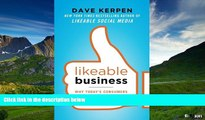 READ FREE FULL  Likeable Business: Why Today s Consumers Demand More and How Leaders Can Deliver