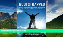 Must Have  Bootstrapped: How 75 Entrepreneurs Successfully Bootstrapped Their Startups and How