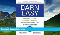 Must Have  Darn Easy: Work Half as Hard, Earn Twice as Much, While Living the Life of Your