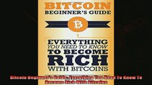 Read here Bitcoin Beginners Guide Everything You Need To Know To Become Rich With Bitcoins