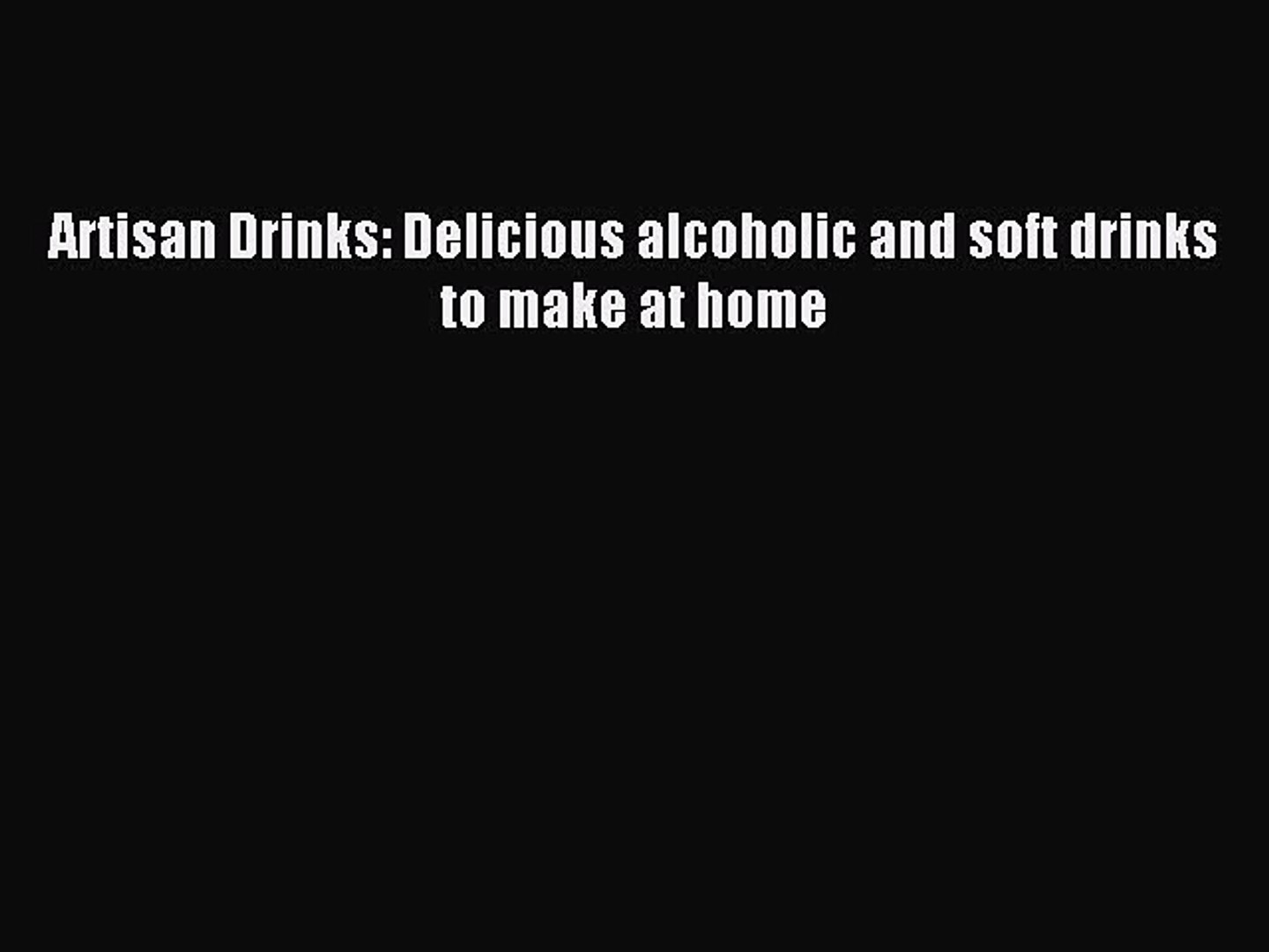 Read Artisan Drinks: Delicious alcoholic and soft drinks to make at home Ebook Free