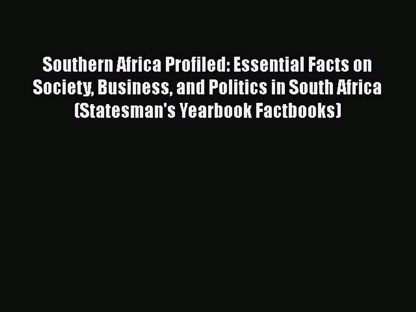 Read Book Southern Africa Profiled: Essential Facts on Society Business and Politics in South