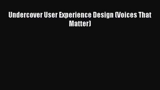 Download Undercover User Experience Design Voices That Matter Pdf Free Video Dailymotion