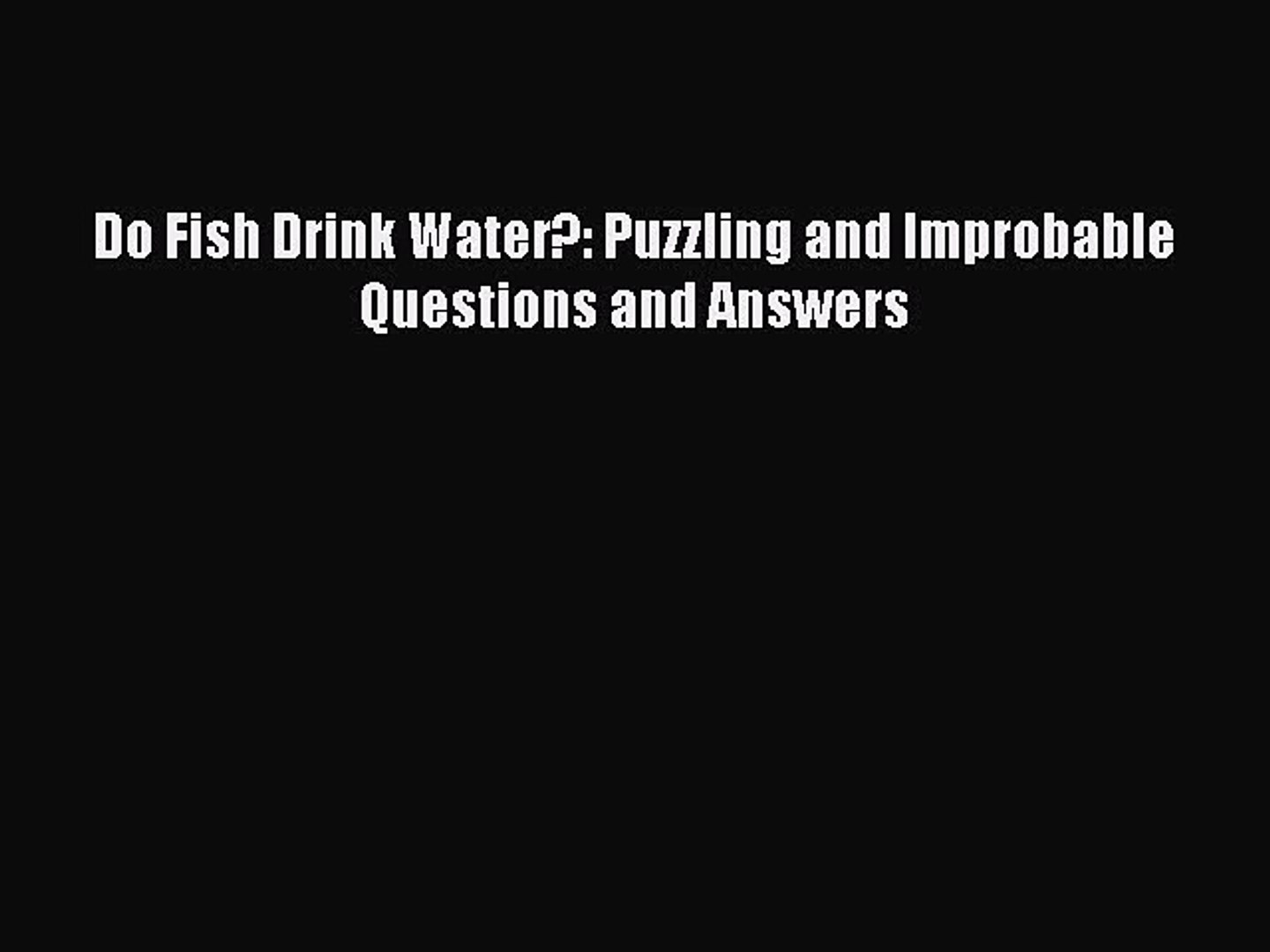 Download Do Fish Drink Water?: Puzzling and Improbable Questions and Answers PDF Free