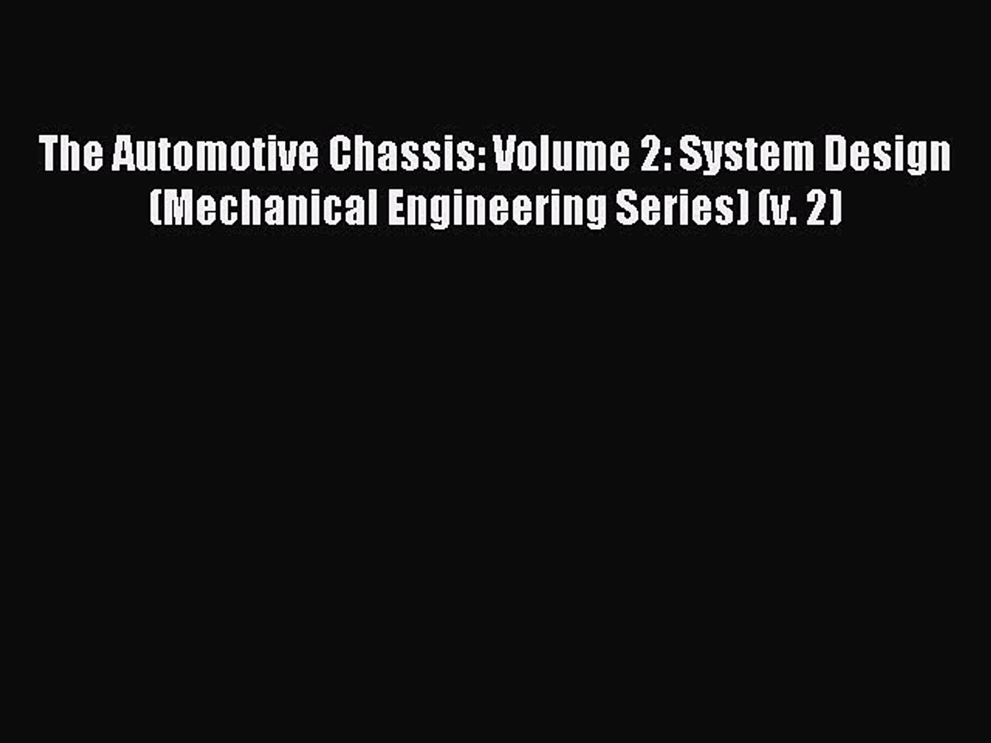 Read The Automotive Chassis Volume 2 System Design Mechanical Engineering Series V 2 Video Dailymotion