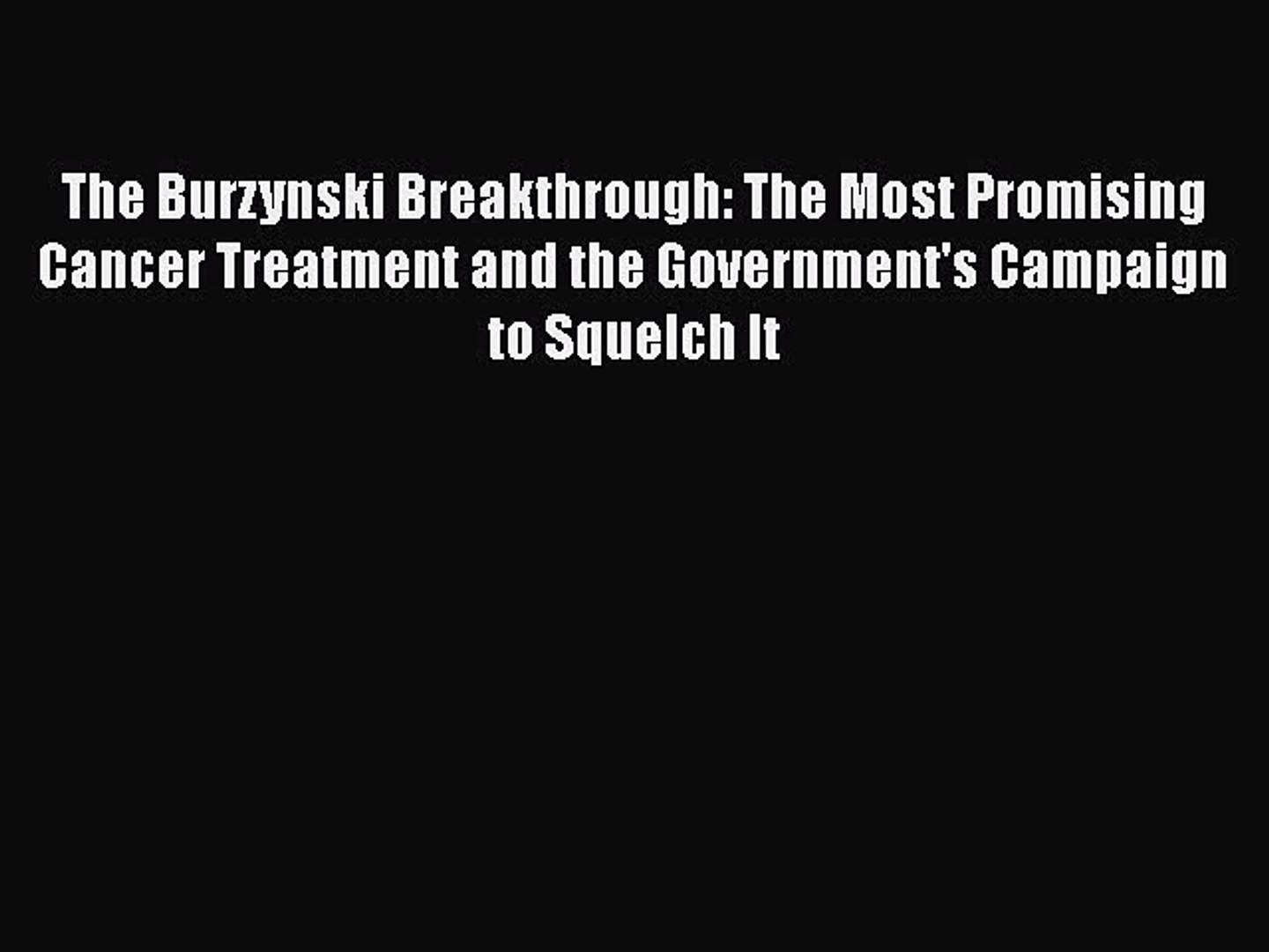 Read The Burzynski Breakthrough: The Most Promising Cancer Treatment and  the Government's Campaign