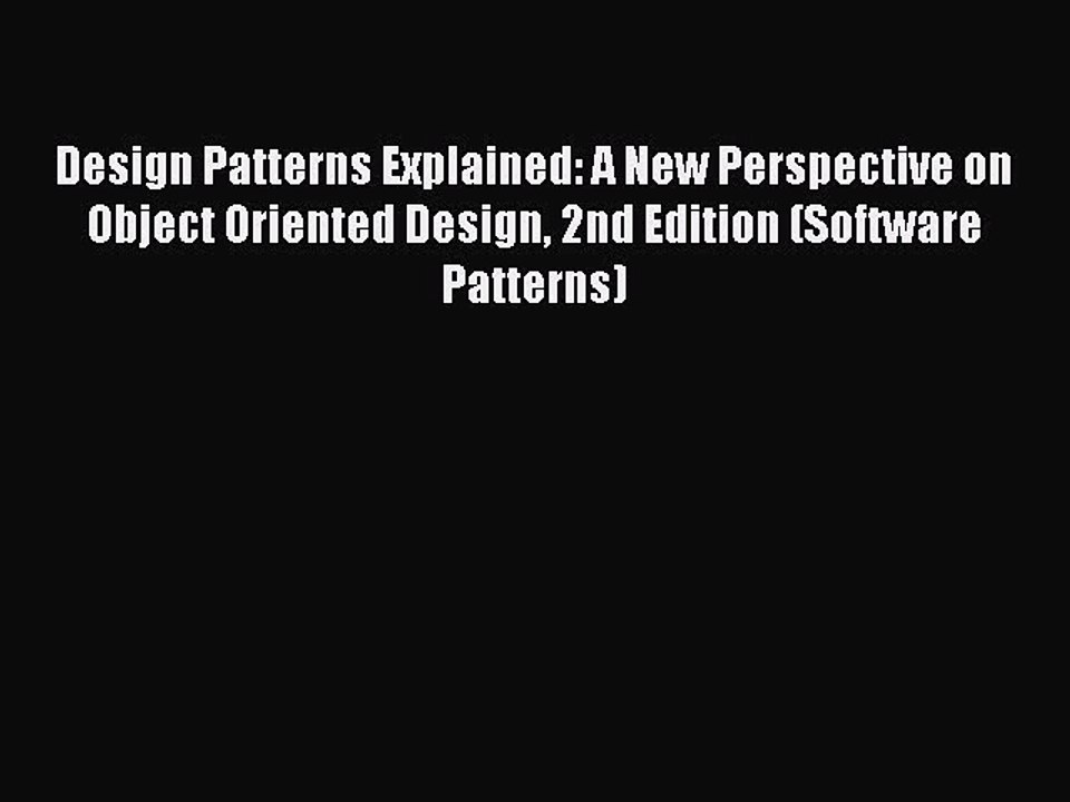 A New Perspective on Object-Oriented Design Design Patterns Explained 2nd Edition