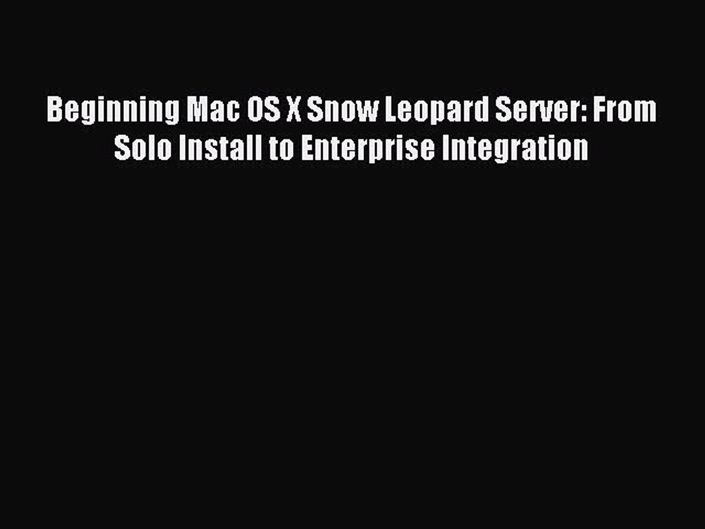 Download Beginning Mac OS X Snow Leopard Server: From Solo Install to  Enterprise Integration