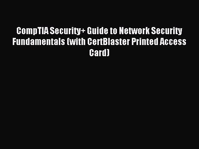 Read CompTIA Security+ Guide to Network Security Fundamentals (with CertBlaster Printed Access