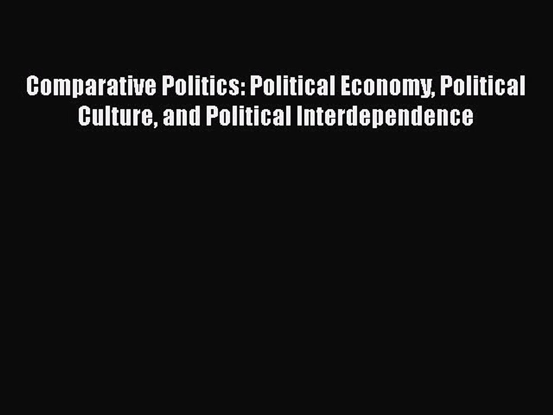 Read Book Comparative Politics: Political Economy Political Culture and Political Interdependence