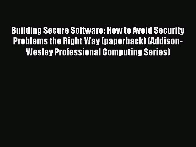 Download Building Secure Software: How to Avoid Security Problems the Right Way (paperback)