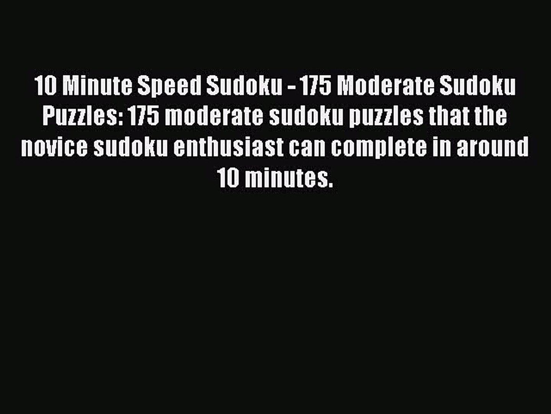 Read 10 Minute Speed Sudoku - 175 Moderate Sudoku Puzzles: 175 moderate sudoku puzzles that