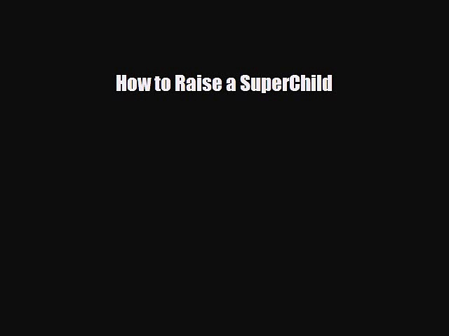 Read How to Raise a SuperChild Ebook Free