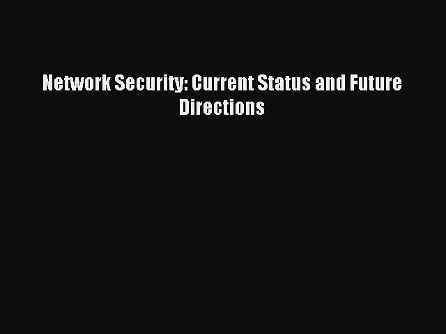 Read Network Security: Current Status and Future Directions Ebook Free
