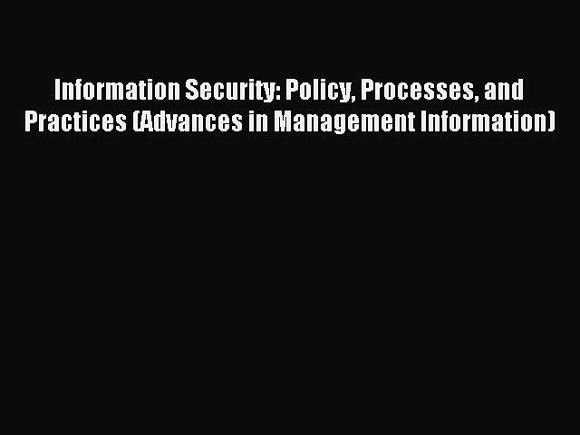 Read Information Security: Policy Processes and Practices (Advances in Management Information)