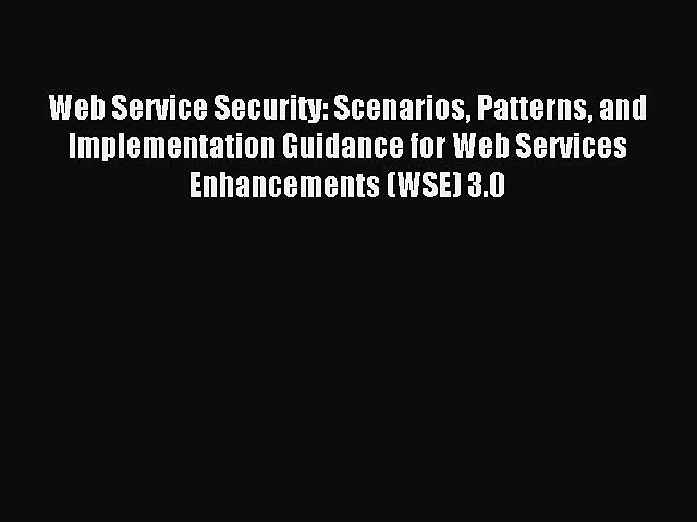 Read Web Service Security: Scenarios Patterns and Implementation Guidance for Web Services