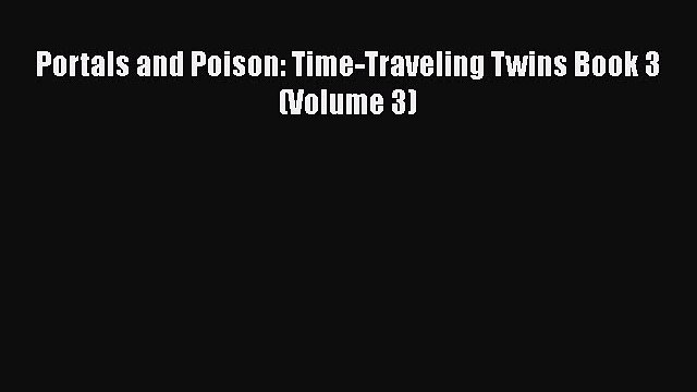 [Online PDF] Portals and Poison: Time-Traveling Twins Book 3 (Volume 3) Free Books