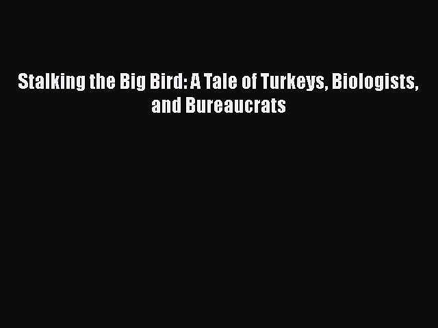 PDF Stalking the Big Bird: A Tale of Turkeys Biologists and Bureaucrats Free Books