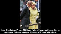 Kate Middleton, Prince William, Prince Harry and More Royals Gather to Celebrate Queen Elizabeth II'