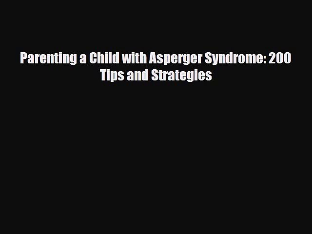 Download Parenting a Child with Asperger Syndrome: 200 Tips and Strategies Ebook Free