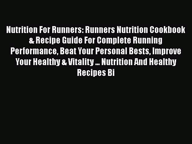 Read Nutrition For Runners: Runners Nutrition Cookbook & Recipe Guide For Complete Running