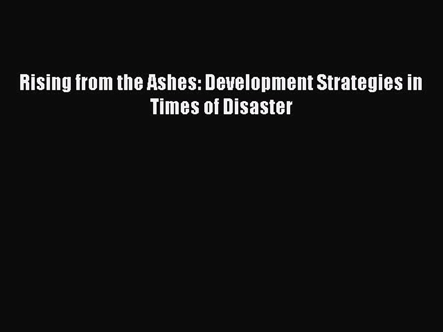 [PDF] Rising from the Ashes: Development Strategies in Times of Disaster [Read] Full Ebook