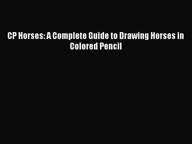 Read Book CP Horses: A Complete Guide to Drawing Horses in Colored Pencil ebook textbooks