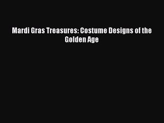 Read Pdf Mardi Gras Treasures Costume Designs Of The Golden Age Full Ebook Video Dailymotion