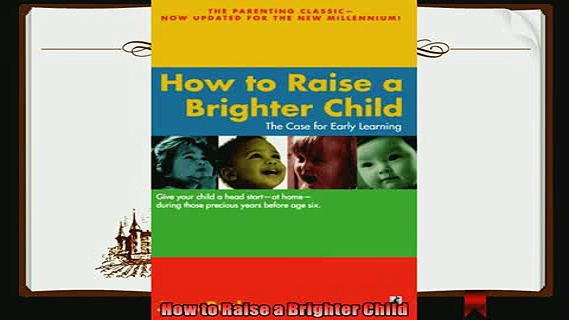 read now  How to Raise a Brighter Child