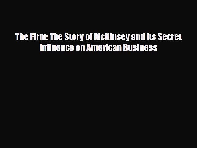 Download The Firm: The Story of McKinsey and Its Secret Influence on American Business PDF