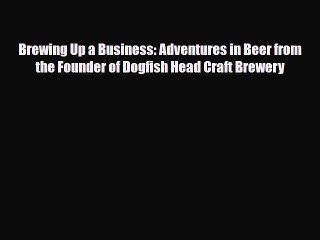 Read Brewing Up a Business: Adventures in Beer from the Founder of Dogfish Head Craft Brewery