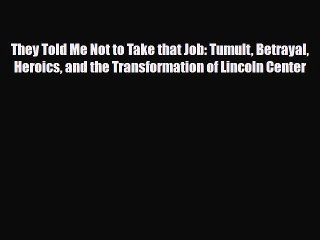 Read They Told Me Not to Take that Job: Tumult Betrayal Heroics and the Transformation of Lincoln