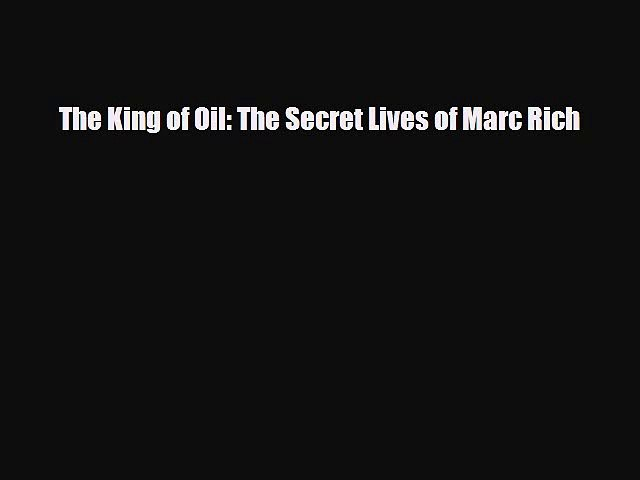 Read The King of Oil: The Secret Lives of Marc Rich Ebook Free