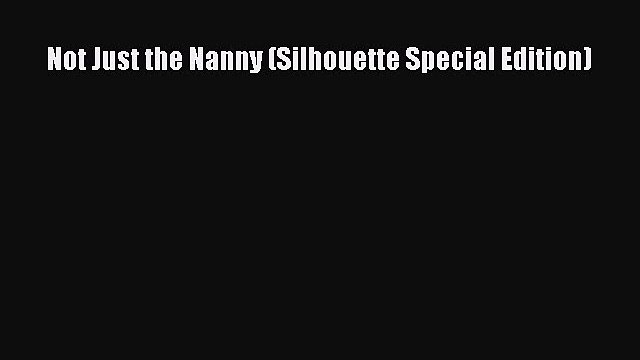 [PDF] Not Just the Nanny (Silhouette Special Edition) [Download] Full Ebook
