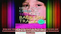 READ book  Help your Child or Teen Get Back On Track What Parents and Professionals Can Do for Full Free