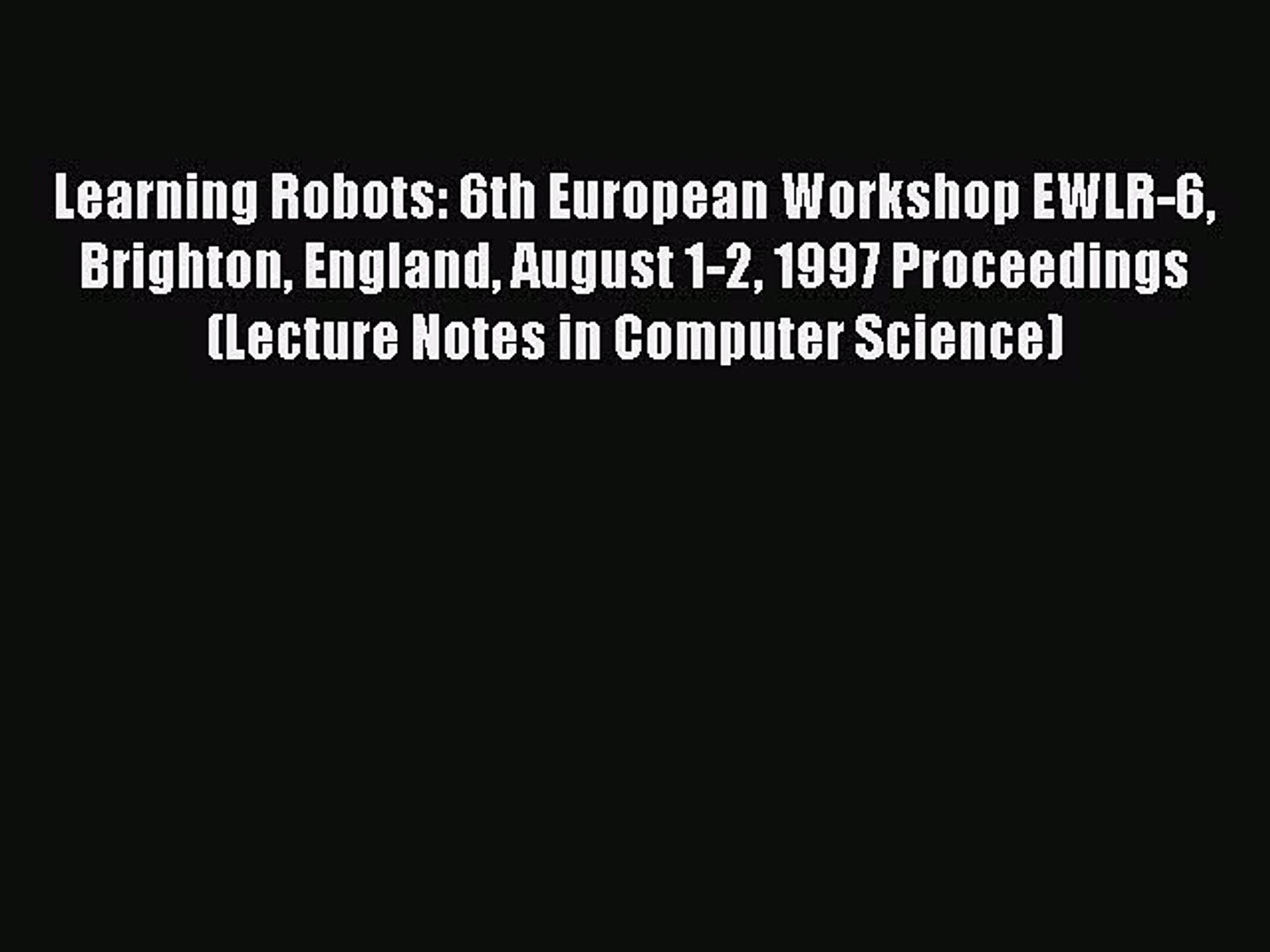 Learning Robots: 6th European Workshop, EWLR-6 Brighton, England, August 1–2, 1997 Proceedings