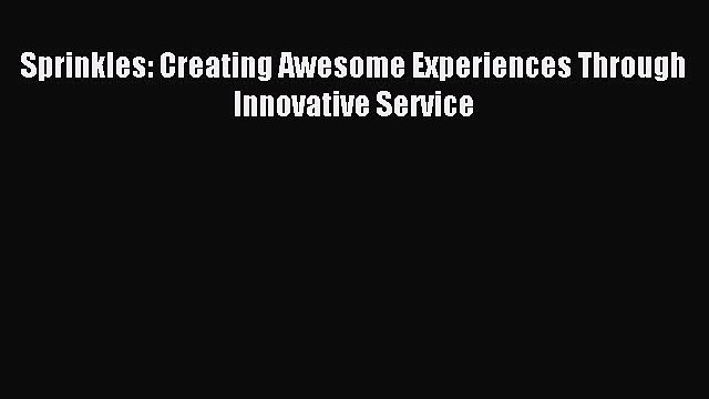 Read Sprinkles: Creating Awesome Experiences Through Innovative Service Ebook Free