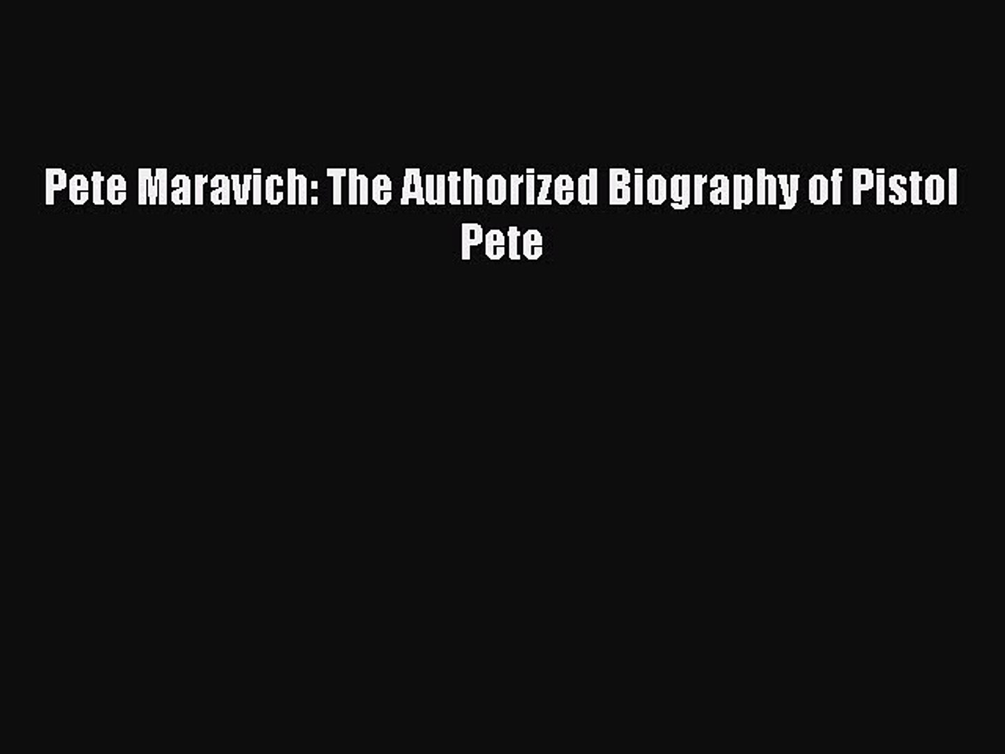 Read Pete Maravich: The Authorized Biography of Pistol Pete Ebook Free