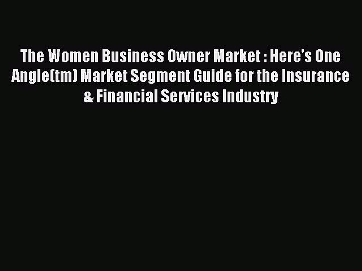 Read The Women Business Owner Market : Here's One Angle(tm) Market Segment Guide for the Insura