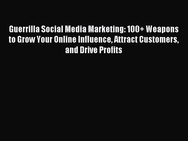 Download Guerrilla Social Media Marketing: 100+ Weapons to Grow Your Online Influence Attract