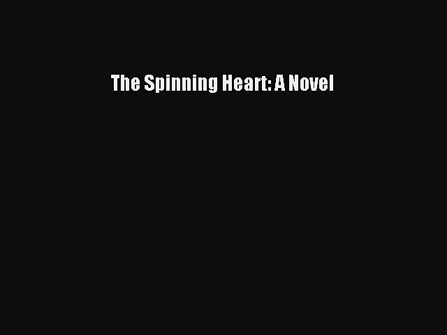Download The Spinning Heart: A Novel Free Books