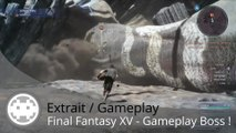 Extrait / Gameplay - Final Fantasy XV (Combat Contre un Gros Boss !)
