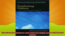 EBOOK ONLINE  Transforming Madness New Lives for People Living with Mental Illness  BOOK ONLINE